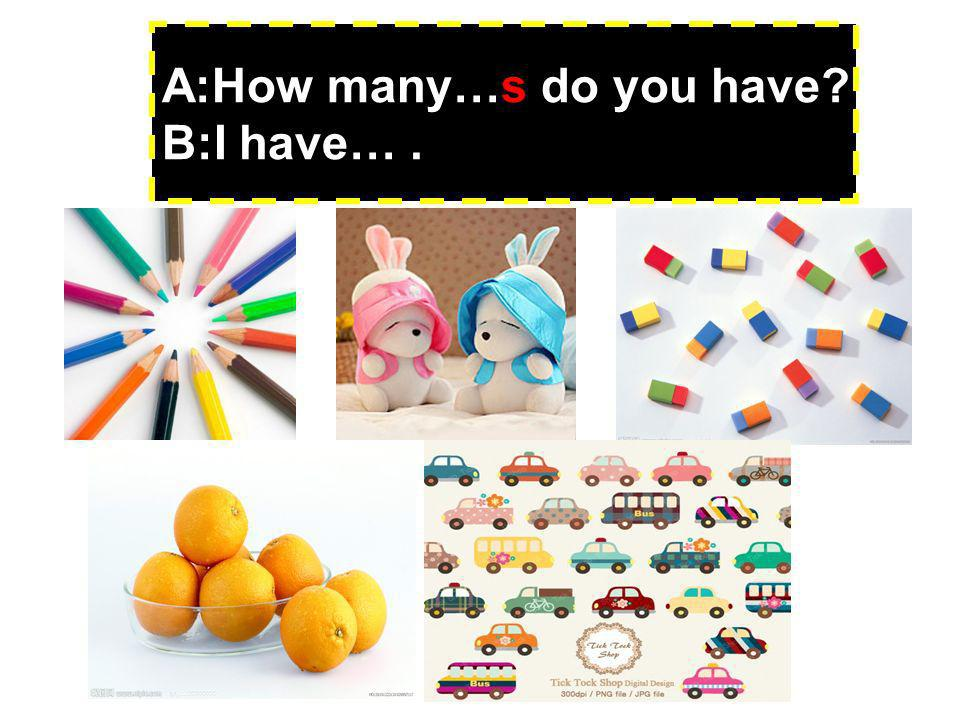 A:How many…s do you have B:I have….