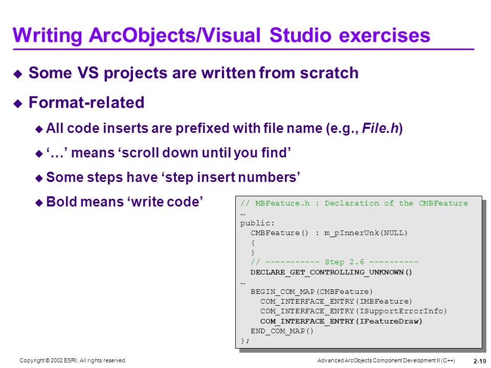 Advanced ArcObjects Component Development II (C++) Copyright © 2002 ESRI. All rights reserved. 2-19 Writing ArcObjects/Visual Studio exercises Some VS