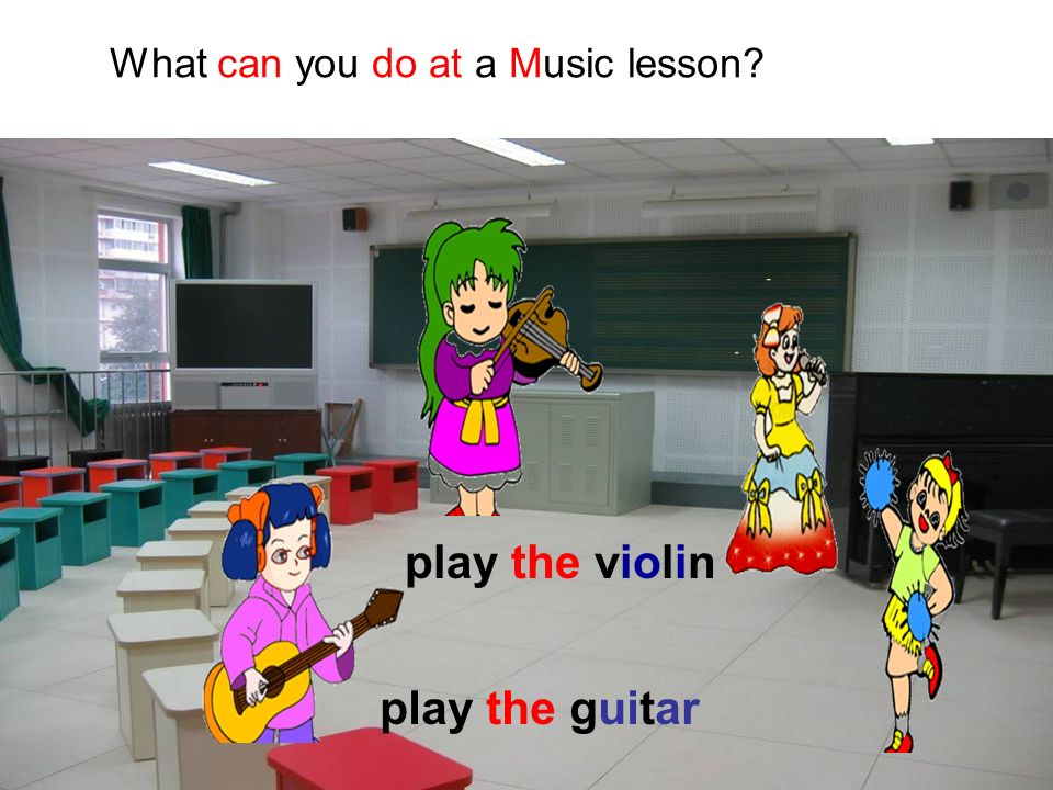 What can you do at a Music lesson? play the violin play the guitar