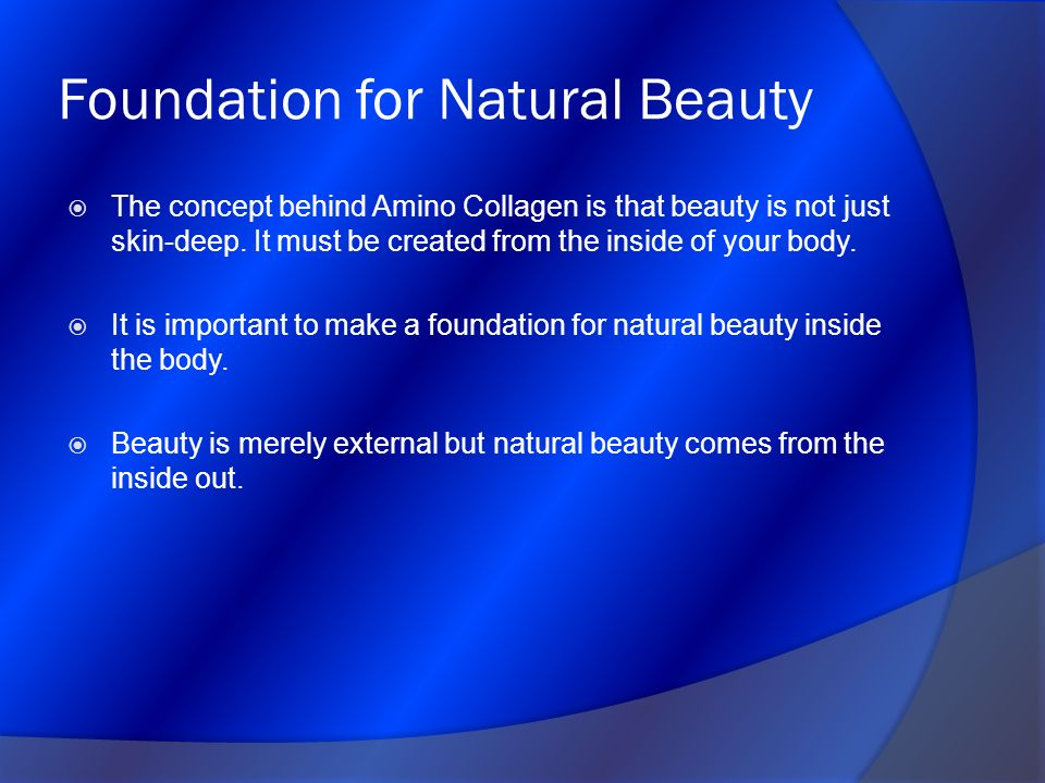 Foundation for Natural Beauty The concept behind Amino Collagen is that beauty is not just skin-deep. It must be created from the inside of your body.
