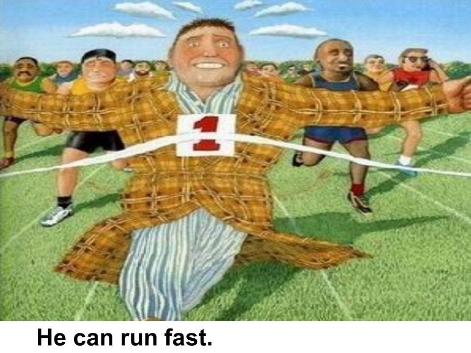 He can run fast.