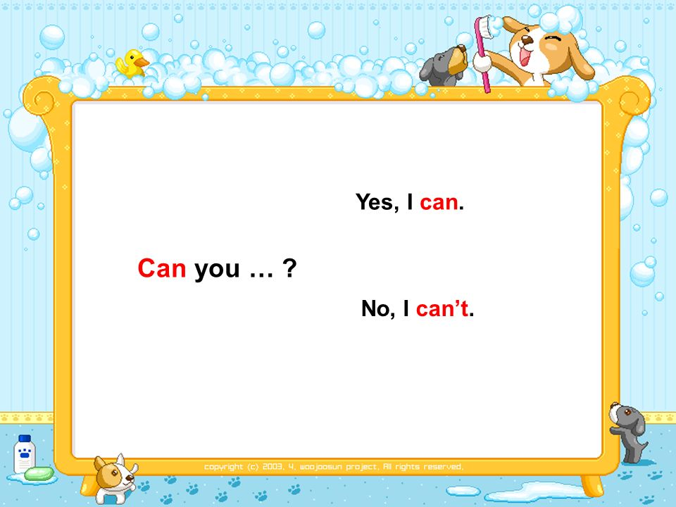 Can you … Yes, I can. No, I cant.