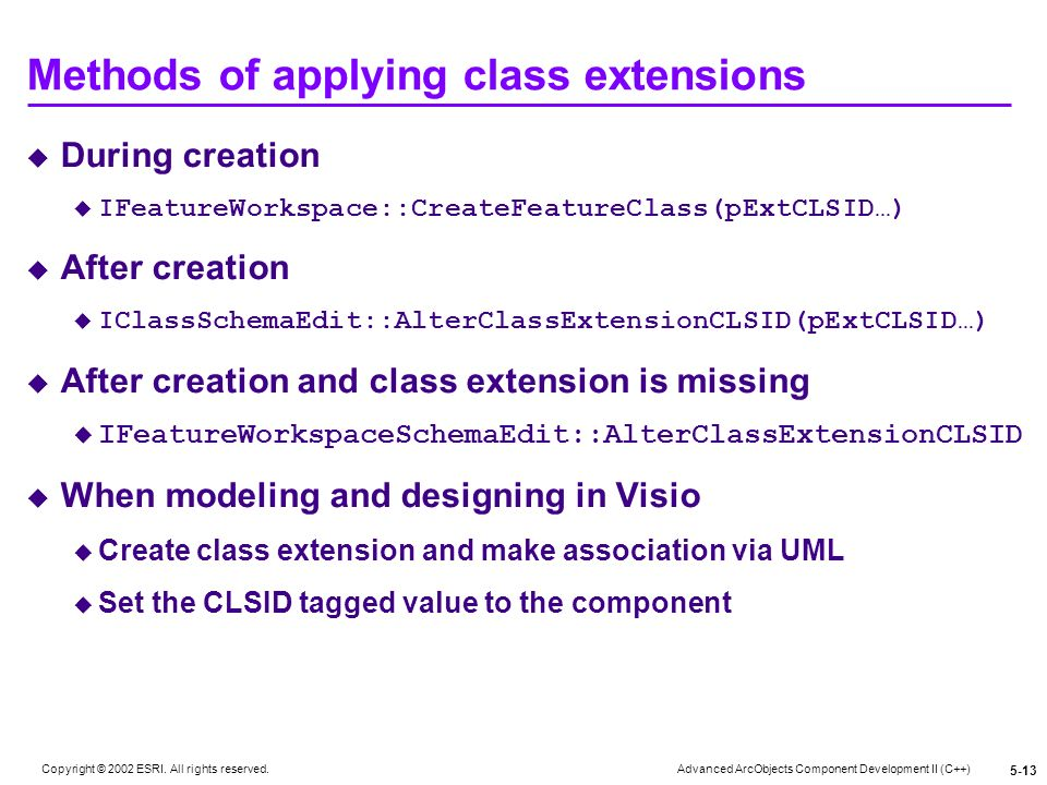 Advanced ArcObjects Component Development II (C++) Copyright © 2002 ESRI. All rights reserved. 5-13 Methods of applying class extensions During creati