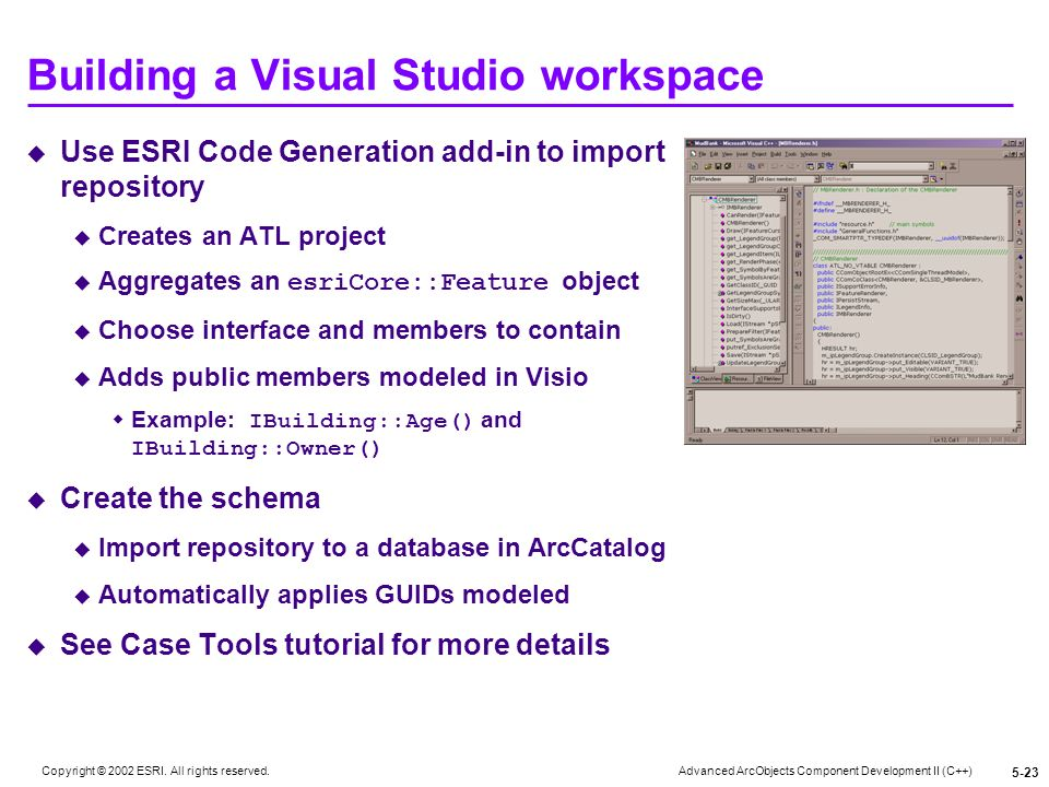 Advanced ArcObjects Component Development II (C++) Copyright © 2002 ESRI. All rights reserved. 5-23 Building a Visual Studio workspace Use ESRI Code G