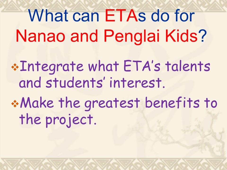 What can ETAs do for Nanao and Penglai Kids. Integrate what ETAs talents and students interest.