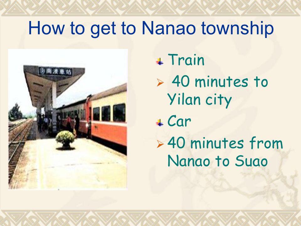 How to get to Nanao township Train 40 minutes to Yilan city Car 40 minutes from Nanao to Suao