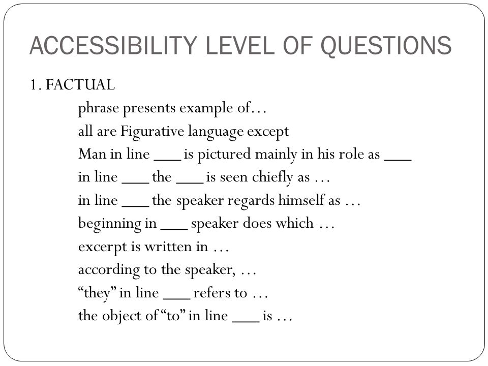ACCESSIBILITY LEVEL OF QUESTIONS 1. FACTUAL phrase presents example of… all are Figurative language except Man in line ___ is pictured mainly in his r