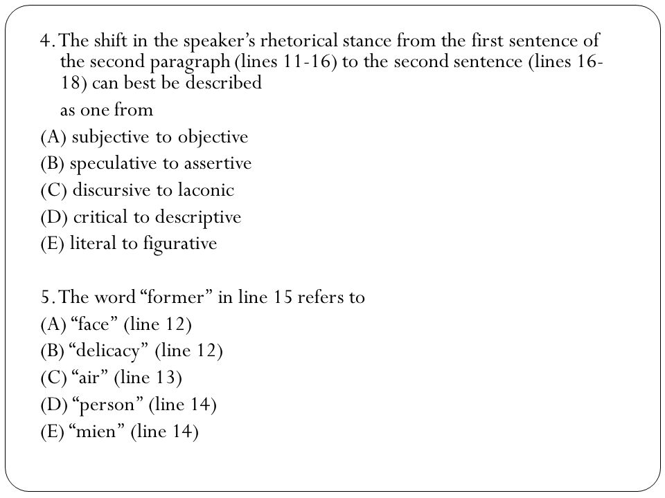 4. The shift in the speakers rhetorical stance from the first sentence of the second paragraph (lines 11-16) to the second sentence (lines 16- 18) can
