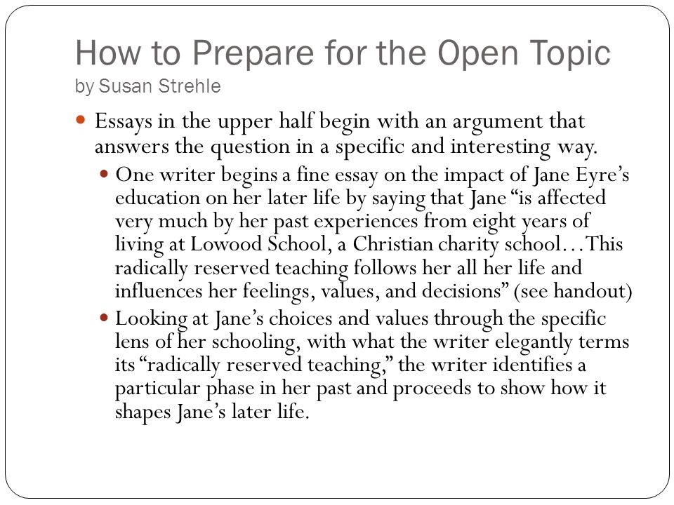 How to Prepare for the Open Topic by Susan Strehle Essays in the upper half begin with an argument that answers the question in a specific and interes