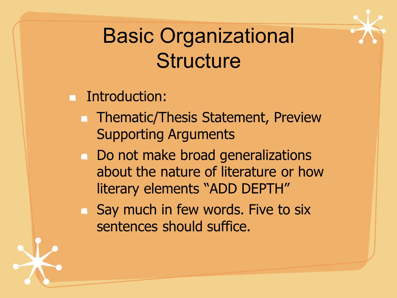 Basic Organizational Structure Introduction: Thematic/Thesis Statement, Preview Supporting Arguments Do not make broad generalizations about the natur