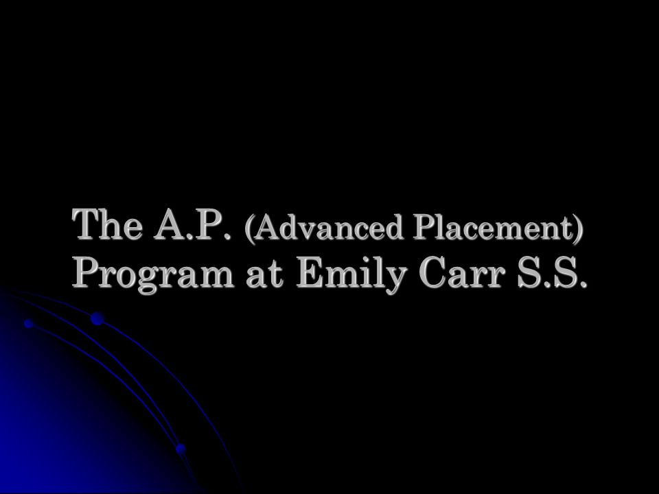 The A.P. (Advanced Placement) Program at Emily Carr S.S.