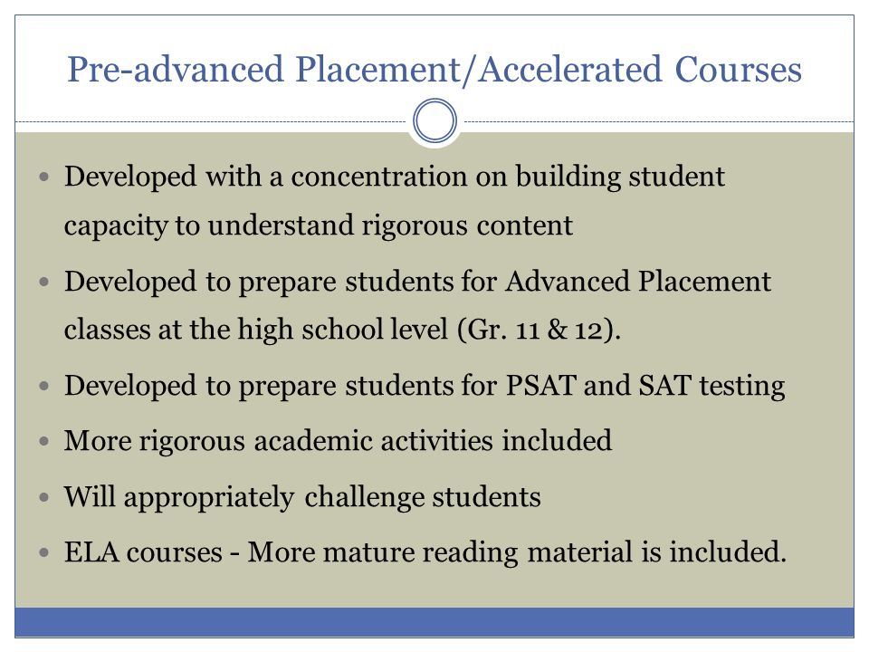 Pre-advanced Placement/Accelerated Courses Developed with a concentration on building student capacity to understand rigorous content Developed to pre