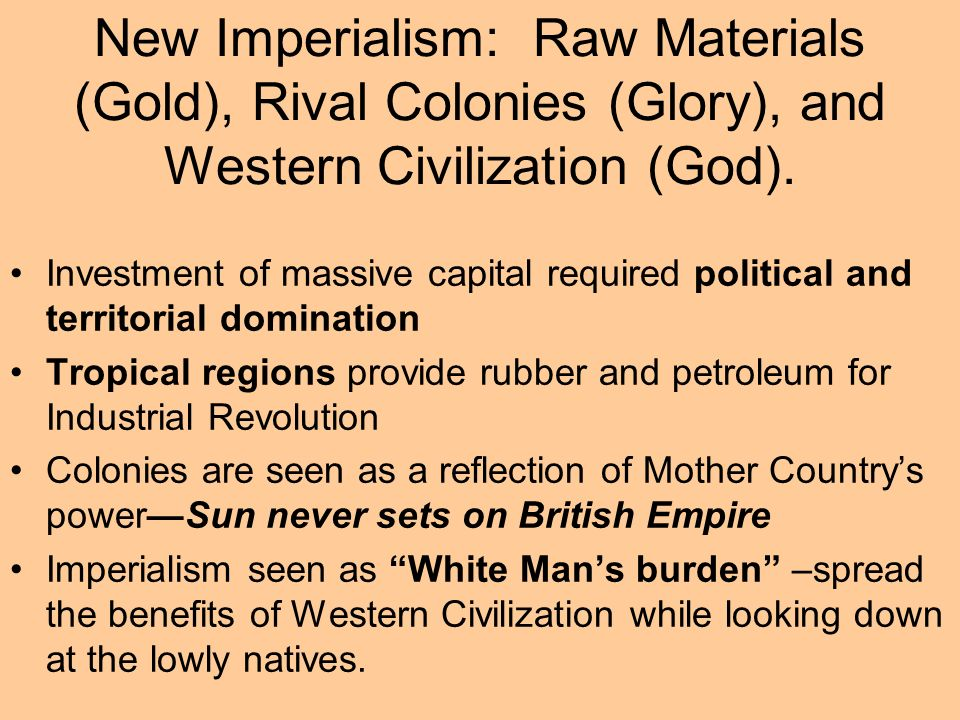 New Imperialism: Raw Materials (Gold), Rival Colonies (Glory), and Western Civilization (God). Investment of massive capital required political and te