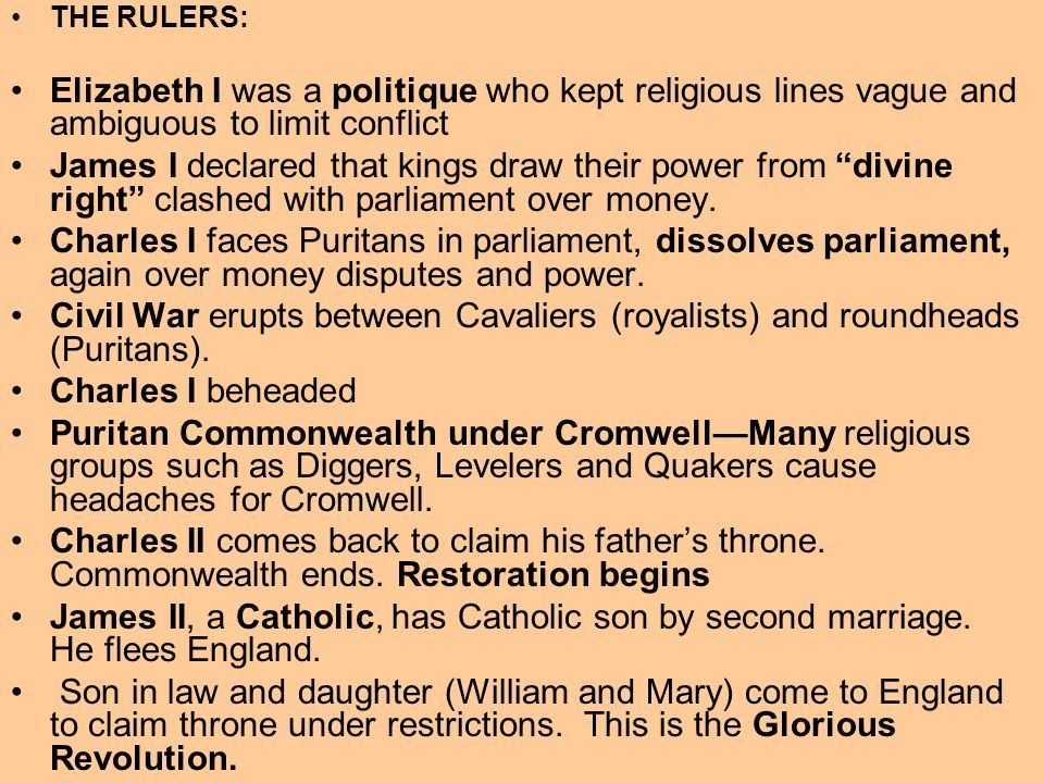 THE RULERS: Elizabeth I was a politique who kept religious lines vague and ambiguous to limit conflict James I declared that kings draw their power fr