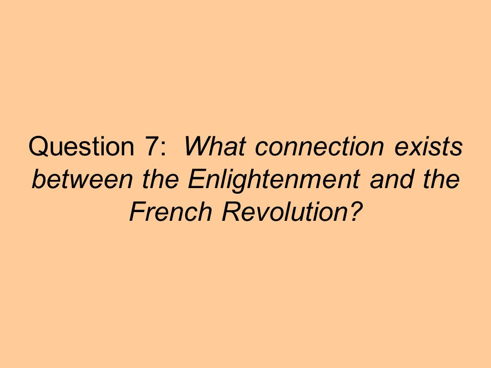 Question 7: What connection exists between the Enlightenment and the French Revolution?