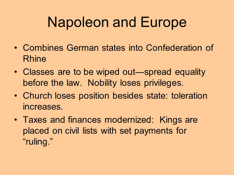 Napoleon and Europe Combines German states into Confederation of Rhine Classes are to be wiped outspread equality before the law. Nobility loses privi
