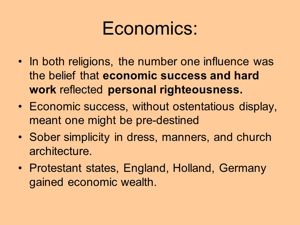 Economics: In both religions, the number one influence was the belief that economic success and hard work reflected personal righteousness. Economic s