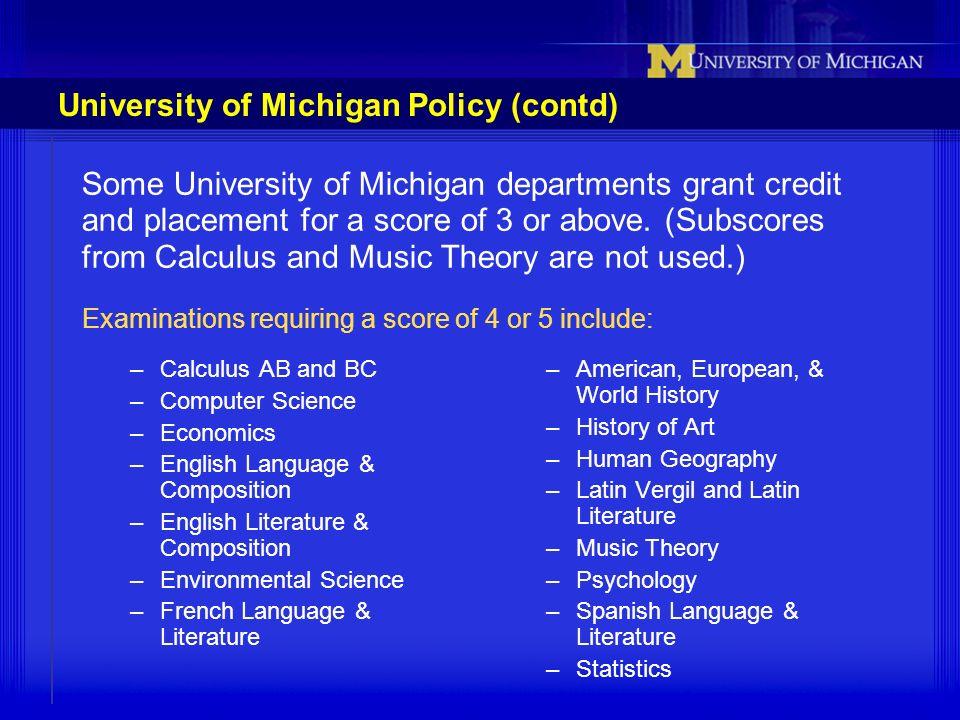 University of Michigan Policy (contd) –Calculus AB and BC –Computer Science –Economics –English Language & Composition –English Literature & Compositi