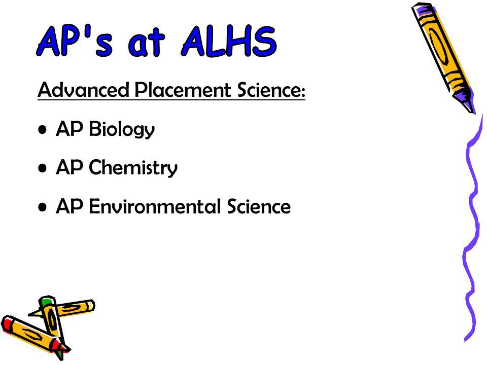 Advanced Placement Science: AP Biology AP Chemistry AP Environmental Science
