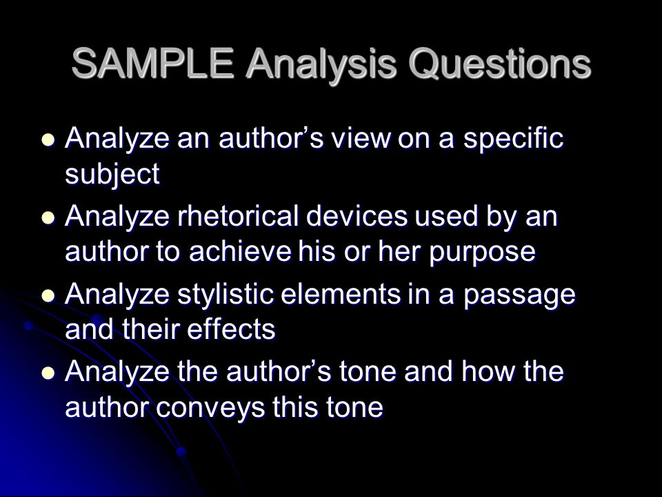 SAMPLE Analysis Questions Analyze an authors view on a specific subject Analyze an authors view on a specific subject Analyze rhetorical devices used