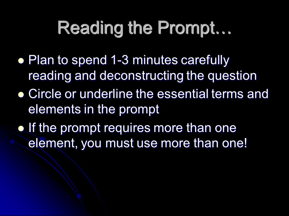 Reading the Prompt… Plan to spend 1-3 minutes carefully reading and deconstructing the question Plan to spend 1-3 minutes carefully reading and decons
