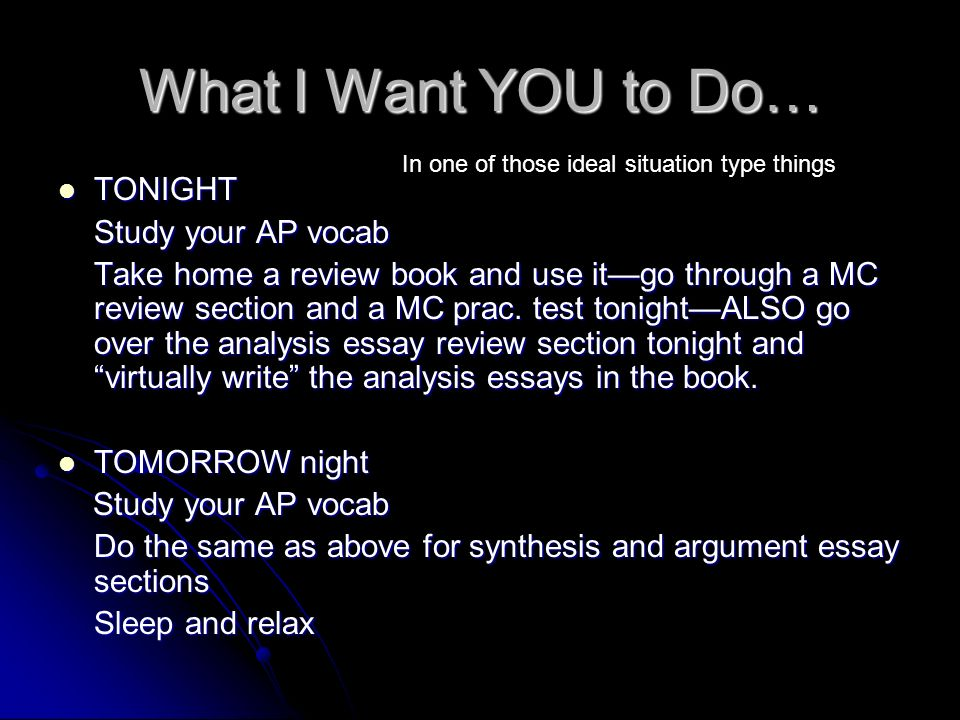 What I Want YOU to Do… TONIGHT TONIGHT Study your AP vocab Study your AP vocab Take home a review book and use itgo through a MC review section and a
