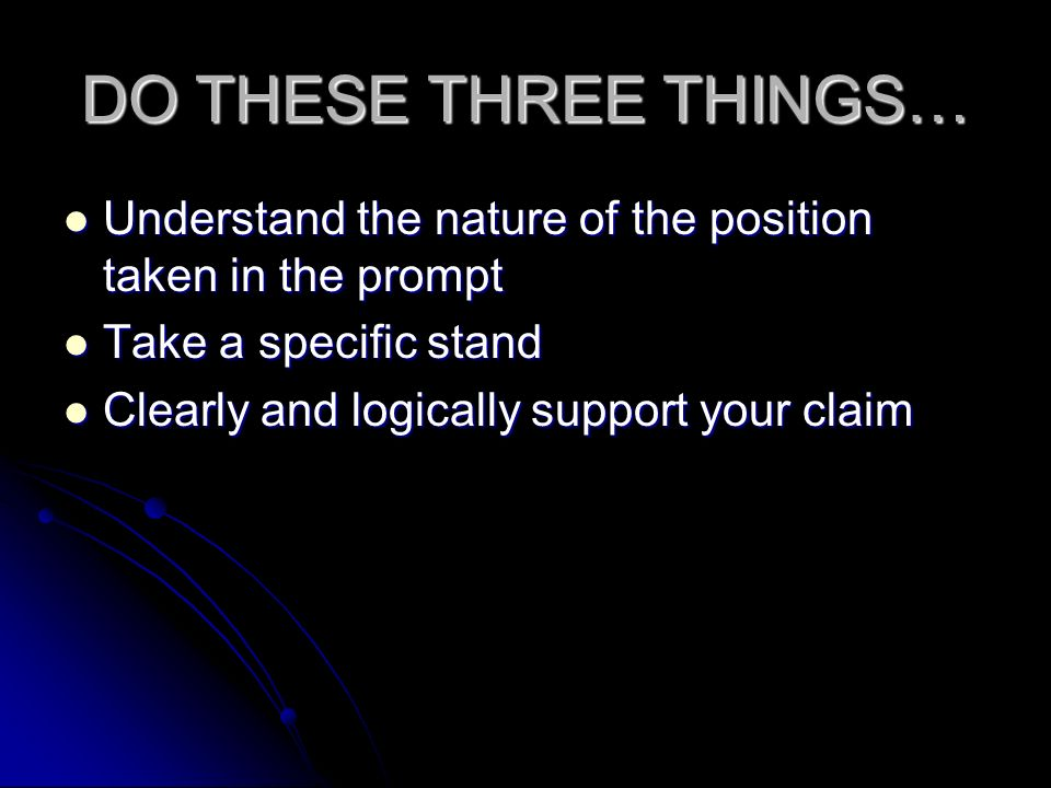 DO THESE THREE THINGS… Understand the nature of the position taken in the prompt Understand the nature of the position taken in the prompt Take a spec