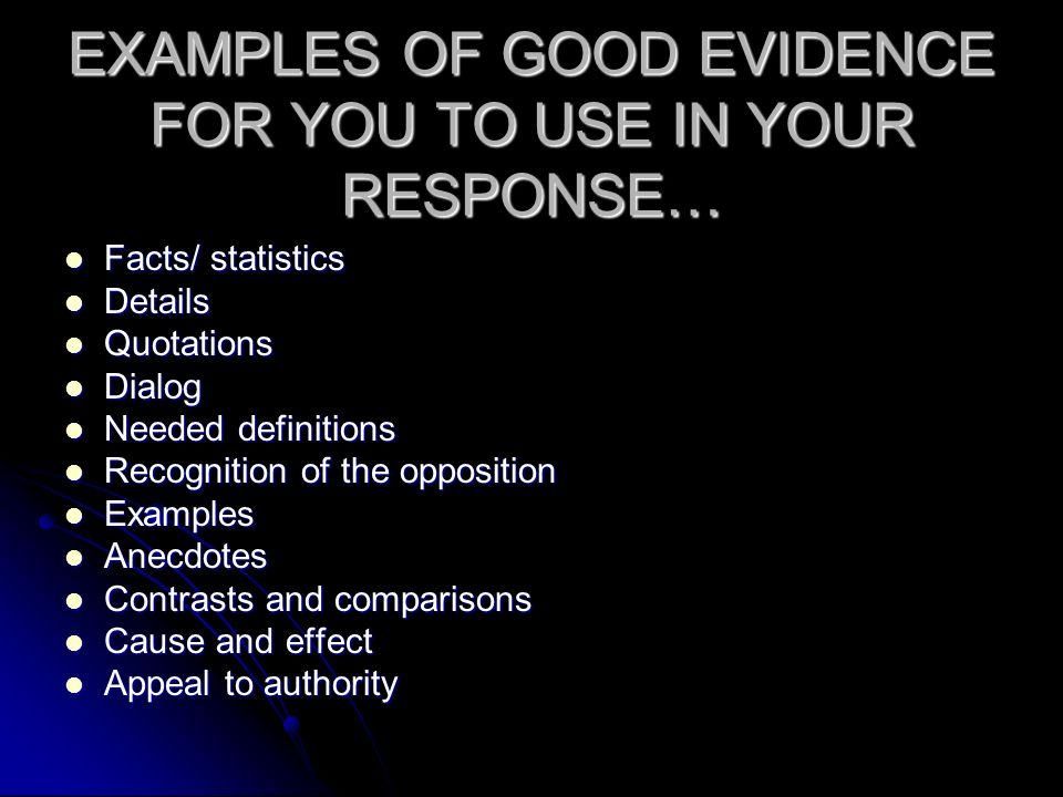 EXAMPLES OF GOOD EVIDENCE FOR YOU TO USE IN YOUR RESPONSE… Facts/ statistics Facts/ statistics Details Details Quotations Quotations Dialog Dialog Nee