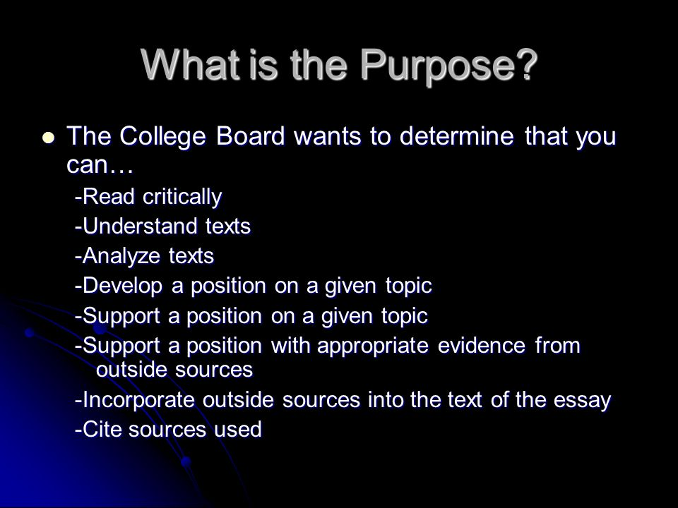 What is the Purpose? The College Board wants to determine that you can… The College Board wants to determine that you can… -Read critically -Understan