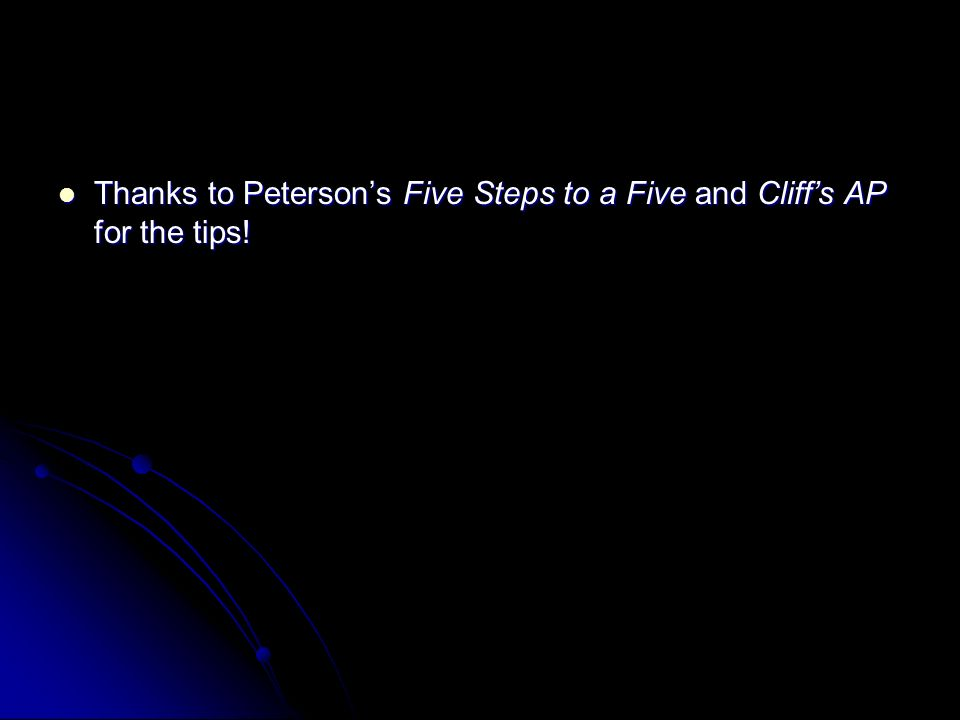 Thanks to Petersons Five Steps to a Five and Cliffs AP for the tips! Thanks to Petersons Five Steps to a Five and Cliffs AP for the tips!