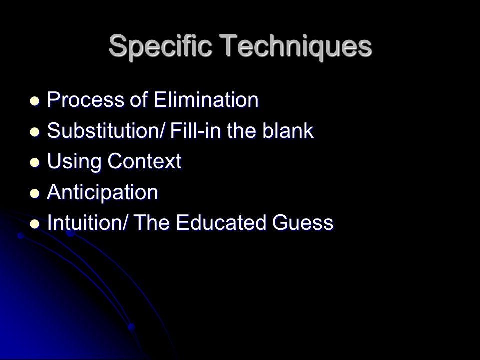 Specific Techniques Process of Elimination Process of Elimination Substitution/ Fill-in the blank Substitution/ Fill-in the blank Using Context Using
