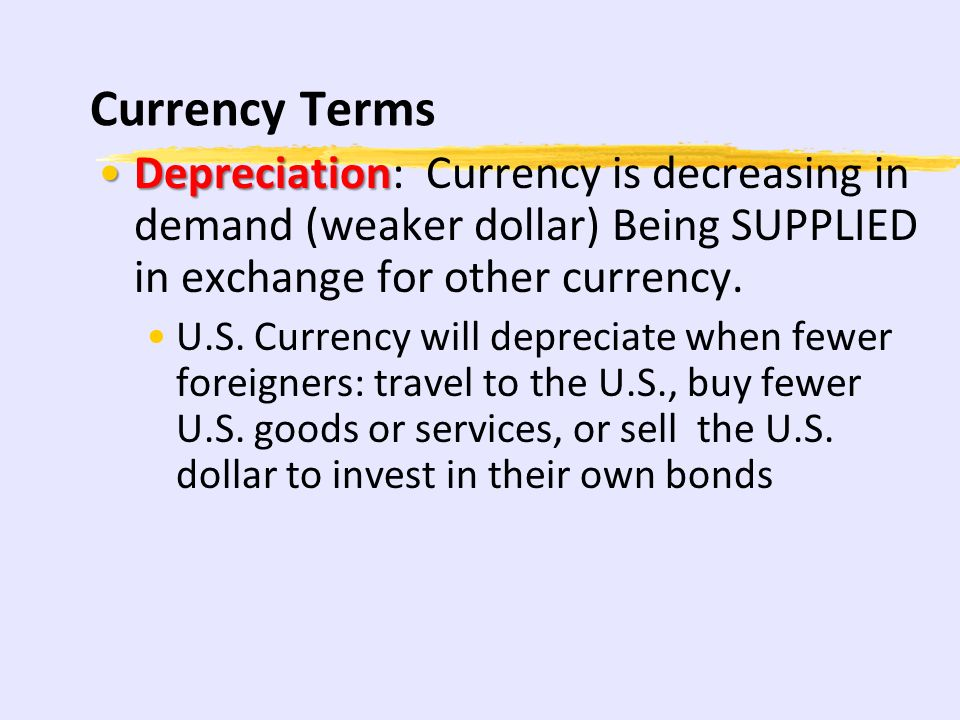 Currency Terms AppreciationAppreciation: Currency is increasing in demand (stronger dollar) U.S. Currency will appreciate when more foreigners: travel