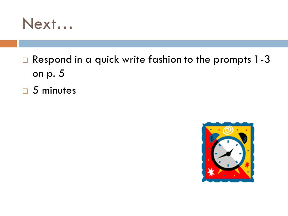 Next… Respond in a quick write fashion to the prompts 1-3 on p. 5 5 minutes