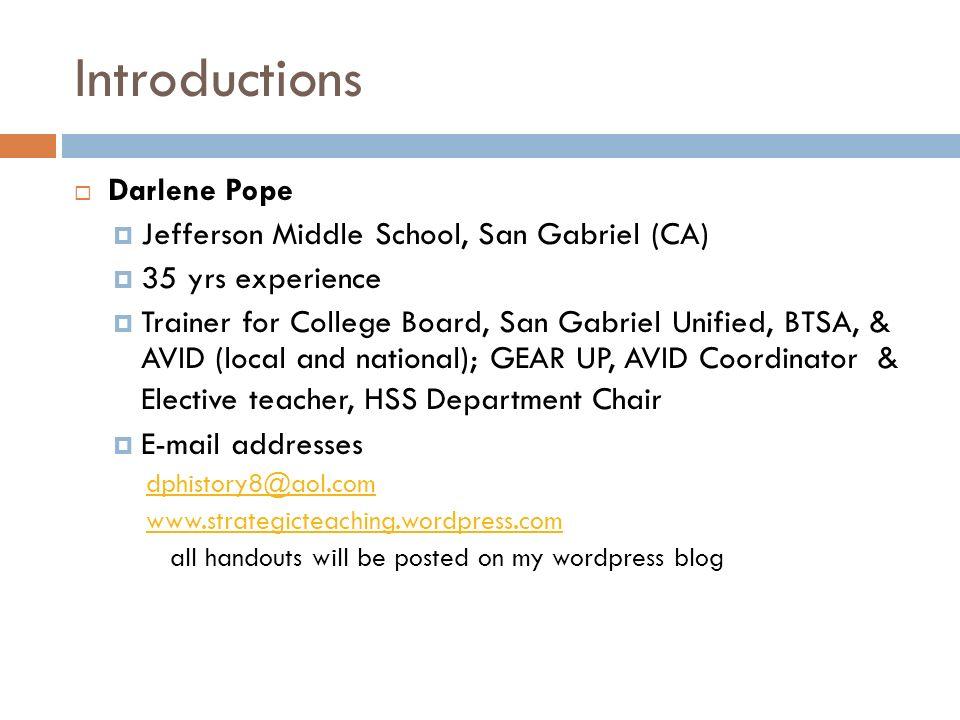 Introductions Darlene Pope Jefferson Middle School, San Gabriel (CA) 35 yrs experience Trainer for College Board, San Gabriel Unified, BTSA, & AVID (l