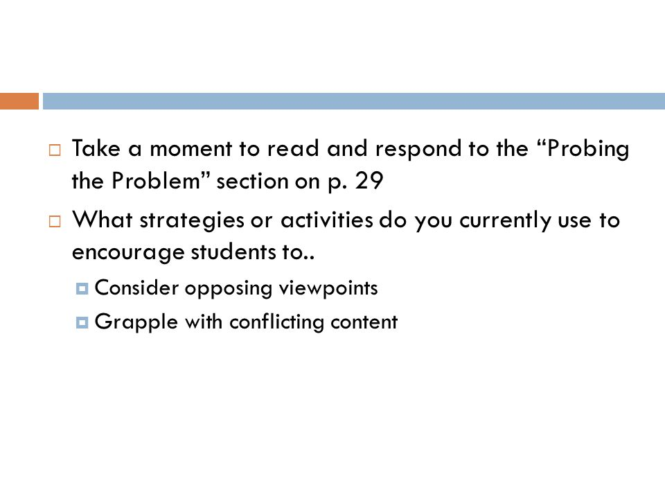 Take a moment to read and respond to the Probing the Problem section on p. 29 What strategies or activities do you currently use to encourage students