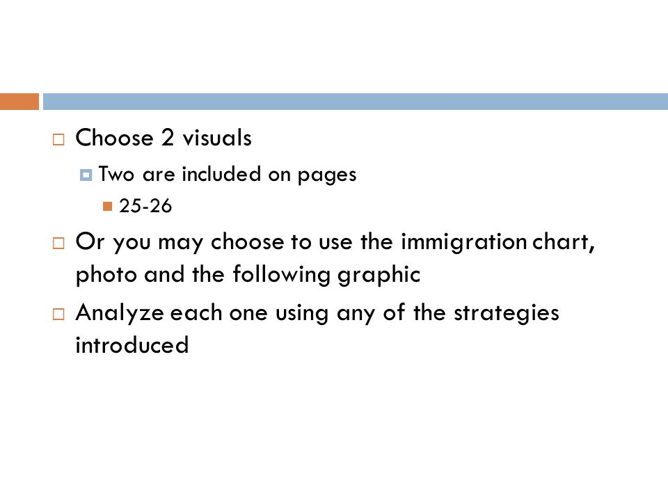 Choose 2 visuals Two are included on pages 25-26 Or you may choose to use the immigration chart, photo and the following graphic Analyze each one usin