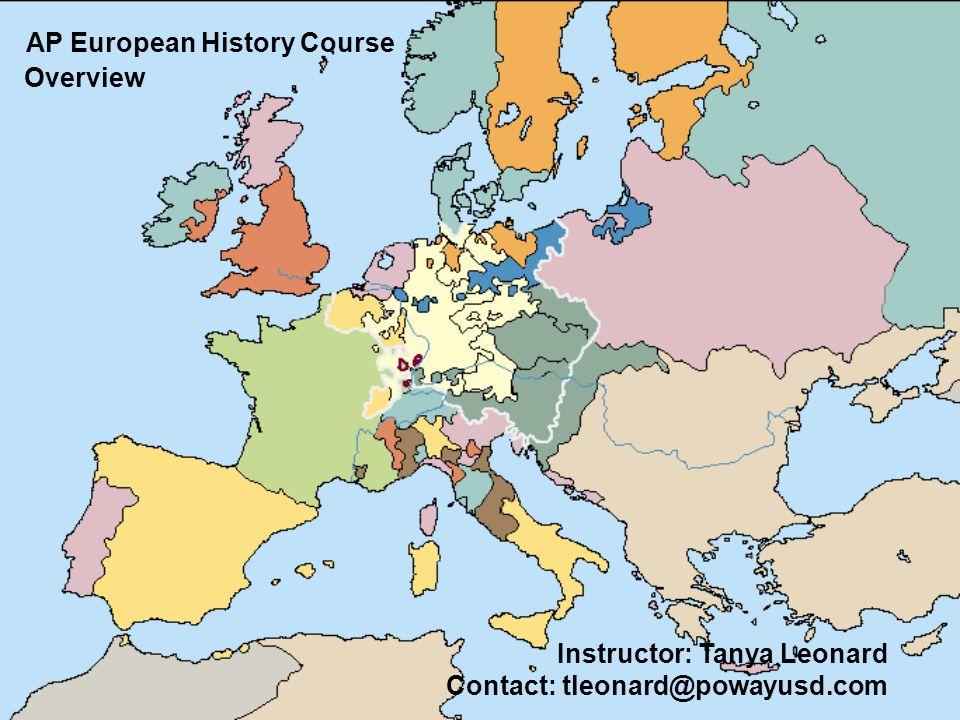 AP European History Course Instructor: Tanya Leonard Contact: tleonard@powayusd.com Overview