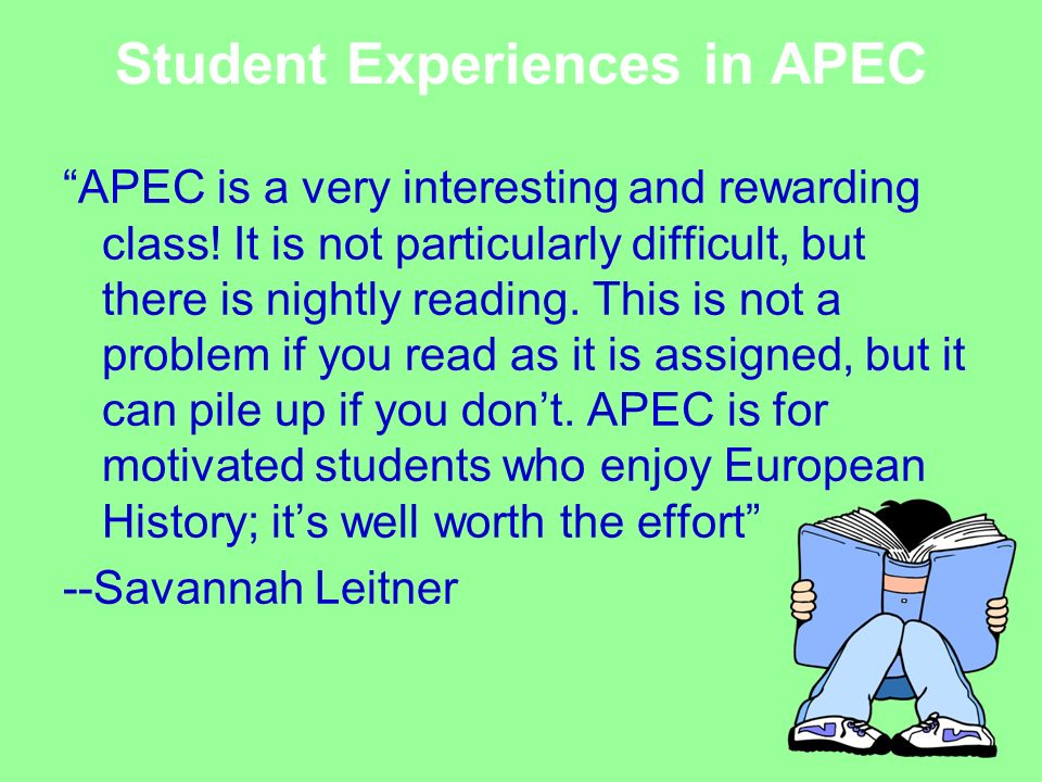 Student Experiences in APEC APEC is a very interesting and rewarding class! It is not particularly difficult, but there is nightly reading. This is no