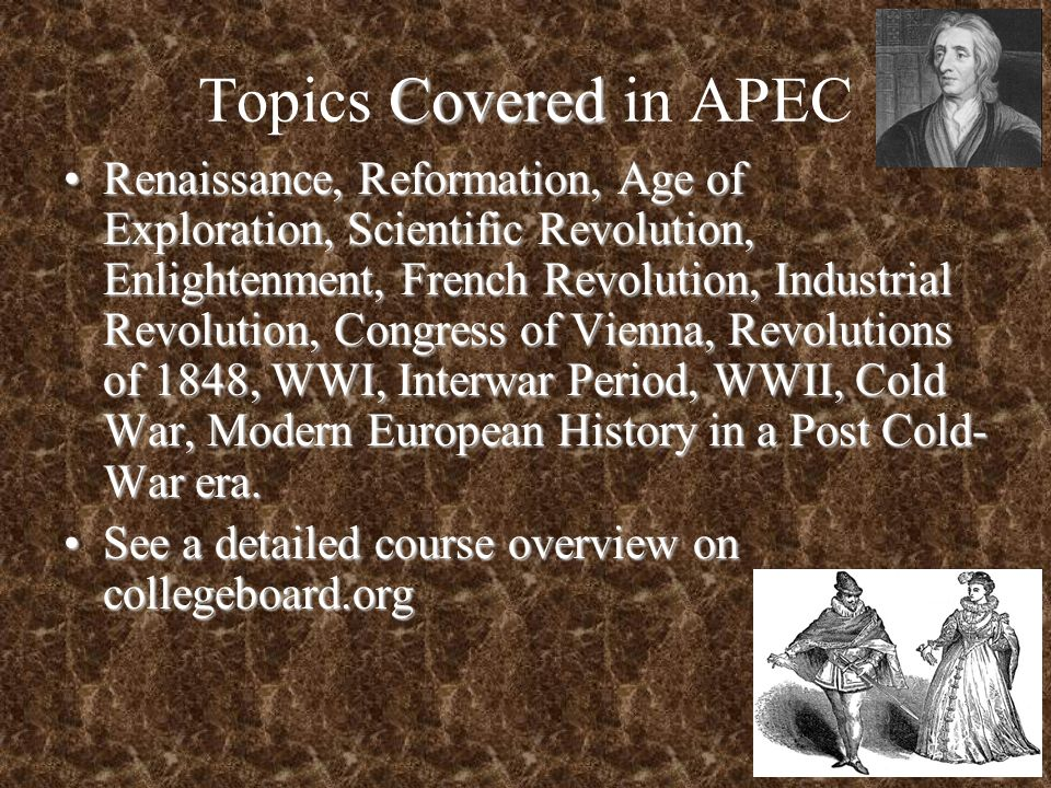 Covered Topics Covered in APEC Renaissance, Reformation, Age of Exploration, Scientific Revolution, Enlightenment, French Revolution, Industrial Revol