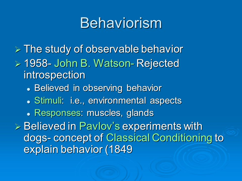 Behaviorism The study of observable behavior The study of observable behavior 1958- John B.