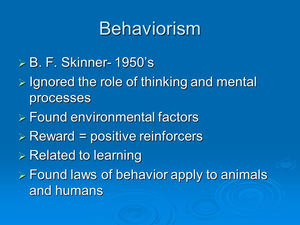 Behaviorism B.F. Skinner- 1950s B. F.