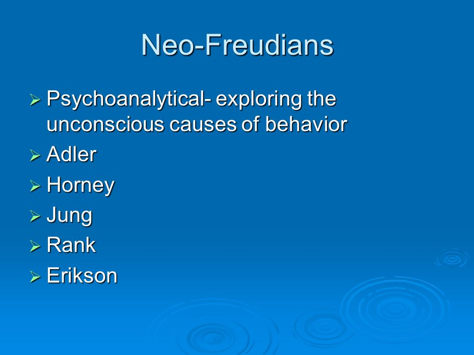 Neo-Freudians Psychoanalytical- exploring the unconscious causes of behavior Psychoanalytical- exploring the unconscious causes of behavior Adler Adle