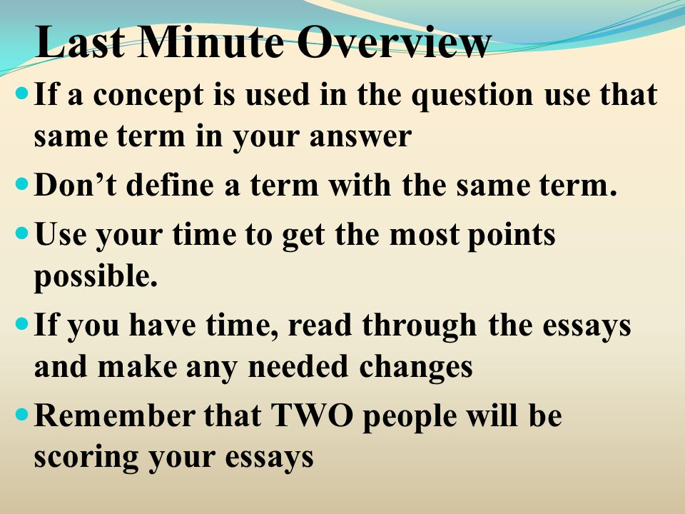 Last Minute Overview If a concept is used in the question use that same term in your answer Dont define a term with the same term.