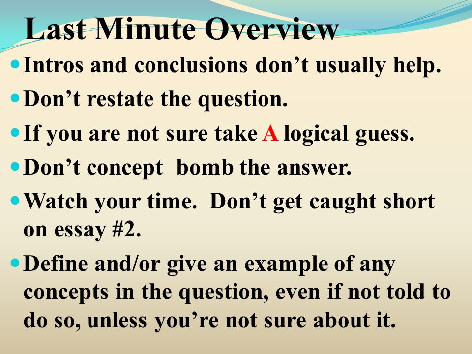 Last Minute Overview Intros and conclusions dont usually help.
