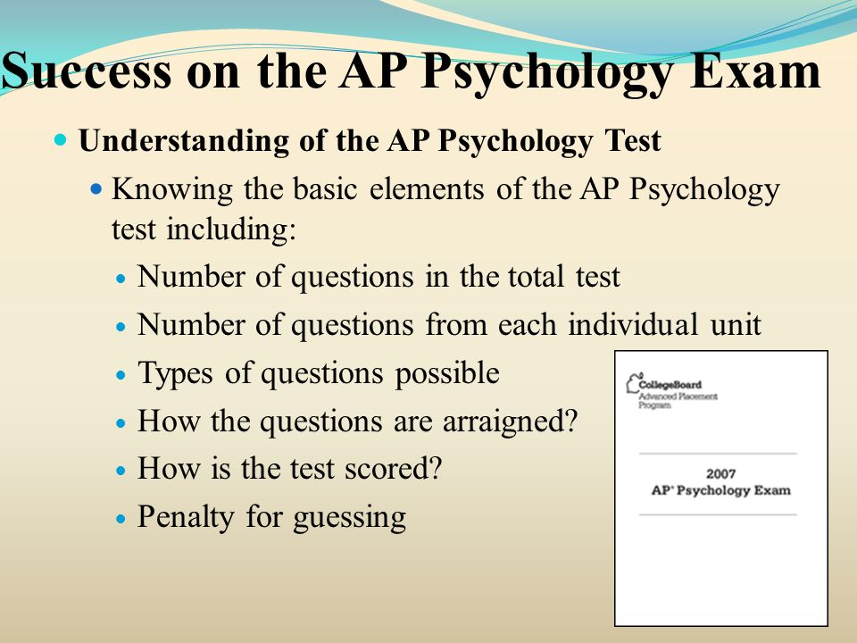 Guessing on the AP Psychology Exam Why you should guess on the AP Psychology Exam If he can eliminate two incorrect choices and guess at the 30 questions, he is likely to get 1 in 3, or 10, correct.