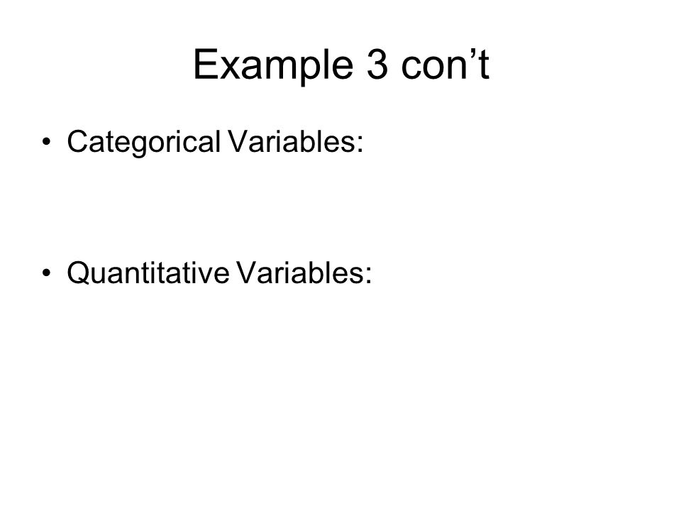 Example 3 cont Categorical Variables: Quantitative Variables: