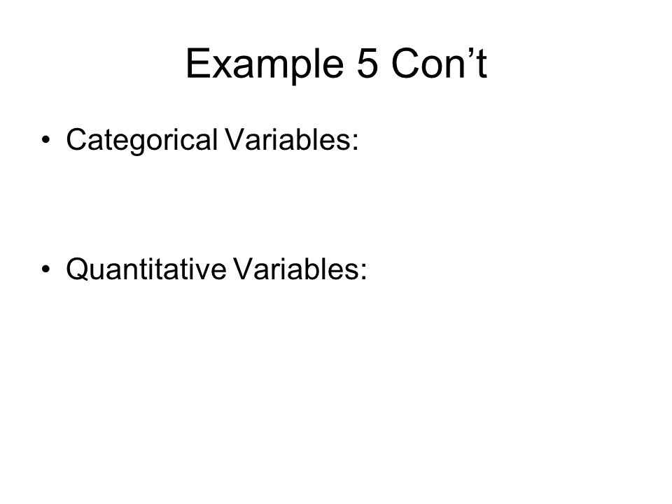 Example 5 Cont Categorical Variables: Quantitative Variables: