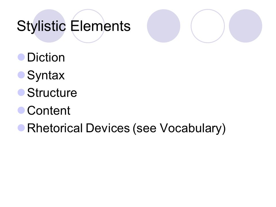 Stylistic Elements Diction Syntax Structure Content Rhetorical Devices (see Vocabulary)