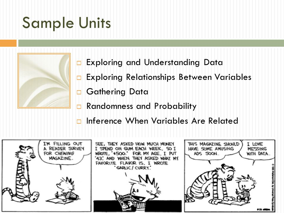 Sample Units Exploring and Understanding Data Exploring Relationships Between Variables Gathering Data Randomness and Probability Inference When Varia