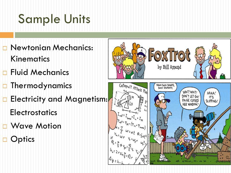 Sample Units Newtonian Mechanics: Kinematics Fluid Mechanics Thermodynamics Electricity and Magnetism: Electrostatics Wave Motion Optics